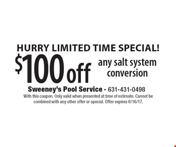 Hurry Limited Time Special! $100 off any salt system conversion. With this coupon. Only valid when presented at time of estimate. Cannot be combined with any other offer or special. Offer expires 6/16/17.