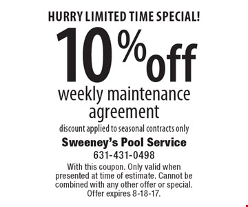 HURRY LIMITED TIME SPECIAL! 10% off weekly maintenance agreement discount applied to seasonal contracts only. With this coupon. Only valid whenpresented at time of estimate. Cannot be combined with any other offer or special.Offer expires 8-18-17.