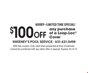 HURRY-LIMITED TIME SPECIAL! $100 off any purchase of a Loop-Loc Cover. With this coupon. Only valid when presented at time of estimate. Cannot be combined with any other offer or special. Expires 10-13-17.