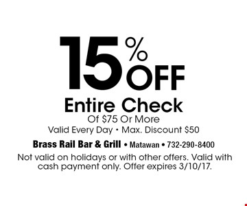 15% Off Entire Check Of $75 Or More Valid Every Day - Max. Discount $50. Not valid on holidays or with other offers. Valid with cash payment only. Offer expires 3/10/17.