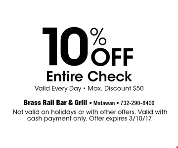 10% Off Entire Check Valid Every Day - Max. Discount $50. Not valid on holidays or with other offers. Valid with cash payment only. Offer expires 3/10/17.