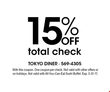 15% off total check. With this coupon. One coupon per check. Not valid with other offers or on holidays. Not valid with All-You-Can-Eat Sushi Buffet. Exp. 3-31-17.