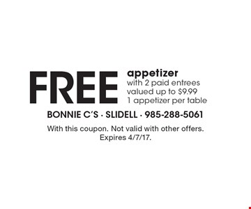 Free appetizer with 2 paid entrees valued up to $9.99. 1 appetizer per table. With this coupon. Not valid with other offers. Expires 4/7/17.