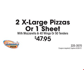 $47.95 2 X-Large Pizzas Or 1 Sheet With Mozzarella & 40 Wings Or 50 Tenders. Coupon required. Expires 9/28/17.
