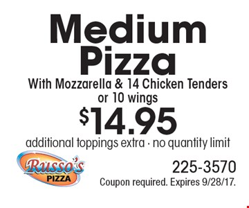 $14.95 Medium Pizza With Mozzarella & 14 Chicken Tenders or 10 wings additional toppings extra - no quantity limit. Coupon required. Expires 9/28/17.