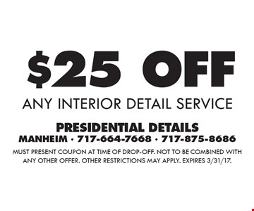 $25 OFF any interior detail service. Must present coupon at time of drop-off. Not to be combined with any other offer. Other restrictions may apply. Expires 3/31/17.