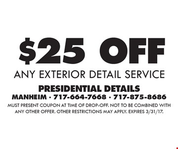 $25 OFF any exterior detail service. Must present coupon at time of drop-off. Not to be combined with any other offer. Other restrictions may apply. Expires 3/31/17.