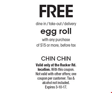 Free egg roll with any purchase  of $15 or more, before tax. Dine in / take-out / delivery. Valid only at the Rucker Rd. location. With this coupon. Not valid with other offers; one coupon per customer. Tax & alcohol not included. Expires 3-10-17.
