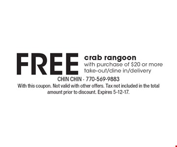 FREE crab rangoon with purchase of $20 or more. take-out/dine in/delivery. With this coupon. Not valid with other offers. Tax not included in the total amount prior to discount. Expires 5-12-17.