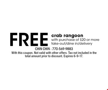 FREE crab rangoonwith purchase of $20 or moretake-out/dine in/delivery. With this coupon. Not valid with other offers. Tax not included in the total amount prior to discount. Expires 6-9-17.