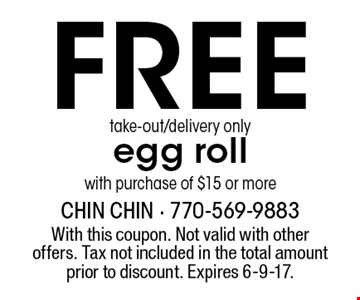 FREE take-out/delivery onlyegg roll with purchase of $15 or more. With this coupon. Not valid with other offers. Tax not included in the total amount prior to discount. Expires 6-9-17.