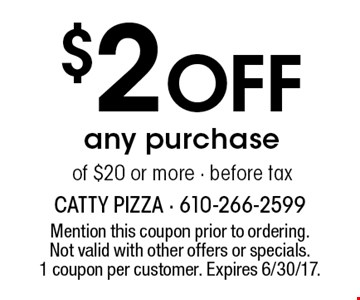 $2 Off any purchase of $20 or more before tax. Mention this coupon prior to ordering. Not valid with other offers or specials. 1 coupon per customer. Expires 6/30/17.