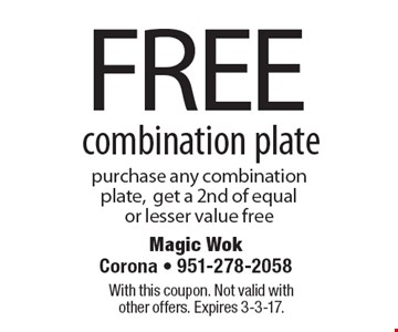 FREE combination plate purchase any combination plate,get a 2nd of equal or lesser value free. With this coupon. Not valid with other offers. Expires 3-3-17.