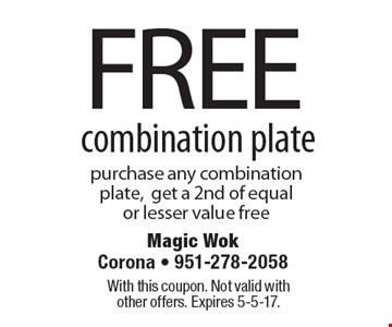 FREE combination plate purchase any combination plate,get a 2nd of equal or lesser value free. With this coupon. Not valid with other offers. Expires 5-5-17.