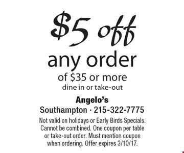 $5 off any order of $35 or more. Dine in or take-out. Not valid on holidays or Early Birds Specials. Cannot be combined. One coupon per table or take-out order. Must mention coupon when ordering. Offer expires 3/10/17.