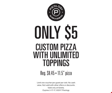 Only $5 custom pizza with unlimited toppings Reg. $8.45 - 11.5