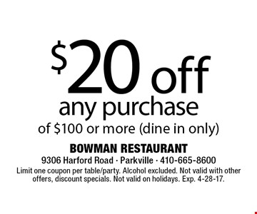 $20 off any purchase of $100 or more (dine in only). Limit one coupon per table/party. Alcohol excluded. Not valid with other offers, discount specials. Not valid on holidays. Exp. 4-28-17.