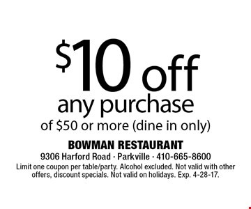 $10 off any purchase of $50 or more (dine in only). Limit one coupon per table/party. Alcohol excluded. Not valid with other offers, discount specials. Not valid on holidays. Exp. 4-28-17.