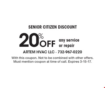 SENIOR CITIZEN DISCOUNT! 20% Off any service or repair. With this coupon. Not to be combined with other offers. Must mention coupon at time of call. Expires 3-15-17.