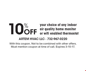 10% Off your choice of any indoor air quality home monitor or wifi enabled thermostat. With this coupon. Not to be combined with other offers. Must mention coupon at time of call. Expires 3-15-17.