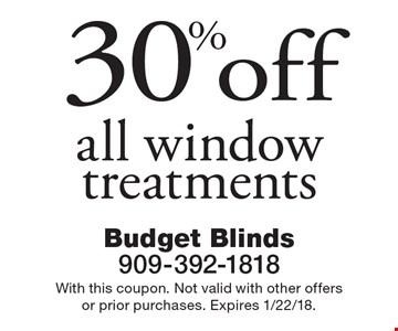 30% off all window treatments. With this coupon. Not valid with other offers or prior purchases. Expires 1/22/18.