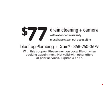 $50 Off drain cleaning + free camera with extended warranty. With this coupon. Please mention Local Flavor when booking appointment. Not valid with other offers or prior services. Expires 3-17-17.