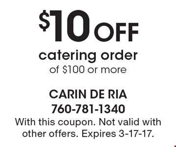 $10 Off catering order of $100 or more. With this coupon. Not valid with other offers. Expires 3-17-17.