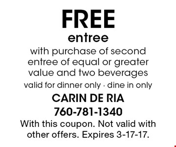 FREE entree with purchase of second entree of equal or greater value and two beverages. Valid for dinner only - dine in only. With this coupon. Not valid with other offers. Expires 3-17-17.