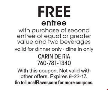 FREE entree with purchase of second entree of equal or greater value and two beverages valid for dinner only - dine in only. With this coupon. Not valid with other offers. Expires 9-22-17. Go to LocalFlavor.com for more coupons.