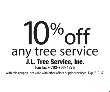 10%off any tree service. With this coupon. Not valid with other offers or prior services. Exp. 6-2-17.