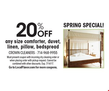 SPRING SPECIAL! 20% OFF any size comforter, duvet, linen, pillow, bedspread. Must present coupon with incoming dry cleaning order or when placing order with pickup request. Cannot be combined with other discounts. Exp. 7/14/17. Go to LocalFlavor.com for more coupons.