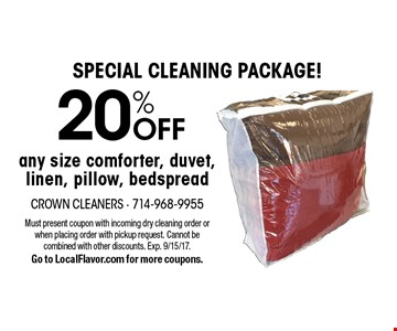 SPECIAL CLEANING PACKAGE! 20% OFF any size comforter, duvet, linen, pillow, bedspread. Must present coupon with incoming dry cleaning order or when placing order with pickup request. Cannot be combined with other discounts. Exp. 9/15/17. Go to LocalFlavor.com for more coupons.
