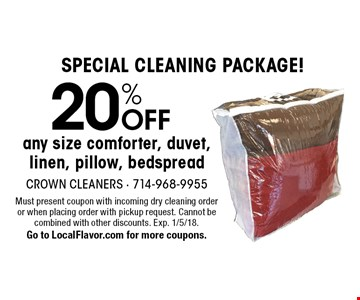SPECIAL CLEANING PACKAGE! 20% OFF any size comforter, duvet, linen, pillow, bedspread. Must present coupon with incoming dry cleaning order or when placing order with pickup request. Cannot be combined with other discounts. Exp. 1/5/18. Go to LocalFlavor.com for more coupons.