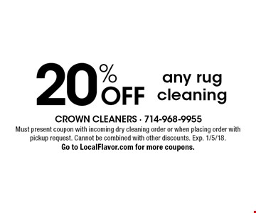 20% OFF any rug cleaning. Must present coupon with incoming dry cleaning order or when placing order with pickup request. Cannot be combined with other discounts. Exp. 1/5/18. Go to LocalFlavor.com for more coupons.