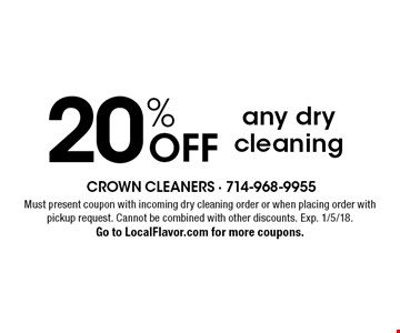 20% OFF any dry cleaning. Must present coupon with incoming dry cleaning order or when placing order with pickup request. Cannot be combined with other discounts. Exp. 1/5/18. Go to LocalFlavor.com for more coupons.