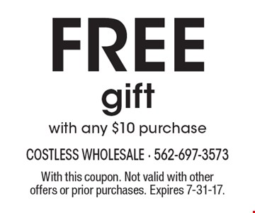 Free gift with any $10 purchase. With this coupon. Not valid with other offers or prior purchases. Expires 7-31-17.