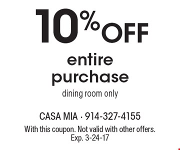10% Off entire purchase dining room only. With this coupon. Not valid with other offers. Exp. 3-24-17