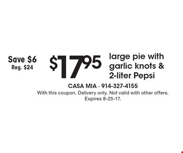 $17.95 large pie with garlic knots & 2-liter Pepsi, Save $6, Reg. $24. With this coupon. Delivery only. Not valid with other offers. Expires 8-25-17.