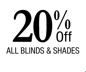 20% Off All Blinds & Shades. Financing OAC. Prices subject to change without notice. Must present coupon at time of sale. Offers may not be combined. Offers are redeemable at time of estimate only. Offers apply to new orders only. Expires 6/9/17.