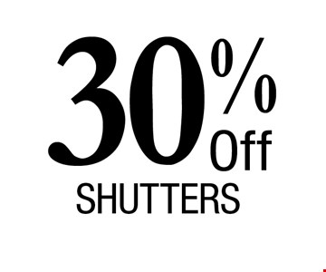 30% Offshutters. Financing. OAC. Prices subject to change without notice. Must present coupon at time of sale. Offers may not be combined. Offers are redeemable at time of estimate only. Offers apply to new orders only. Expires 6/9/17.