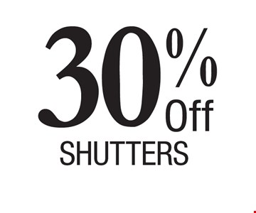 30% Off shutters. Financing OAC. Prices subject to change without notice. Must present coupon at time of sale. Offers may not be combined. Offers are redeemable at time of estimate only. Offers apply to new orders only. Expires 4/12/17.