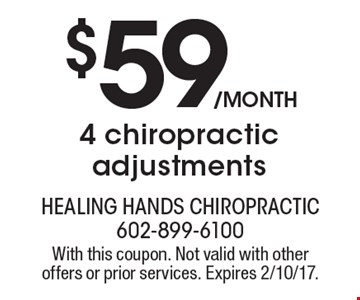 $59/month 4 chiropractic adjustments. With this coupon. Not valid with other offers or prior services. Expires 2/10/17.