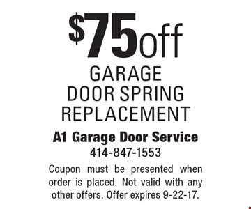 $75 off garage door spring replacement. Coupon must be presented when order is placed. Not valid with any other offers. Offer expires 9-22-17.
