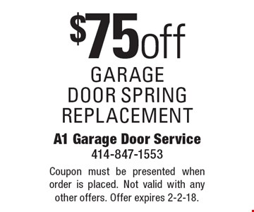 $75 off garage door spring replacement. Coupon must be presented when order is placed. Not valid with any other offers. Offer expires 2-2-18.