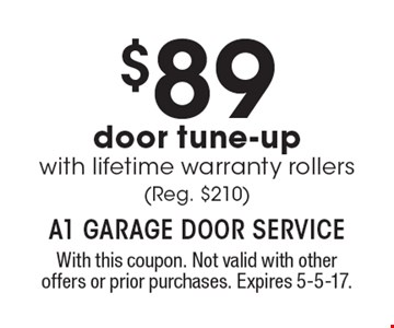 $89 door tune-up with lifetime warranty rollers(Reg. $210). With this coupon. Not valid with other offers or prior purchases. Expires 5-5-17.