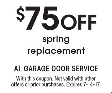 $75 Off spring replacement. With this coupon. Not valid with other offers or prior purchases. Expires 7-14-17.