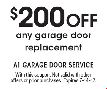 $200 Off any garage door replacement. With this coupon. Not valid with other offers or prior purchases. Expires 7-14-17.
