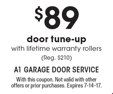 $89 door tune-up with lifetime warranty rollers (Reg. $210). With this coupon. Not valid with other offers or prior purchases. Expires 7-14-17.