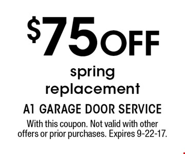 $75 off spring replacement. With this coupon. Not valid with other offers or prior purchases. Expires 9-22-17.