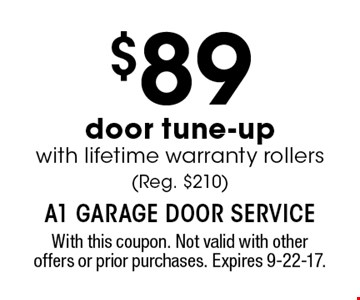 $89 door tune-up with lifetime warranty rollers (Reg. $210). With this coupon. Not valid with other offers or prior purchases. Expires 9-22-17.